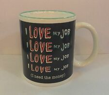 I LOVE My Job I Need The Money Coffee Tea Mug 11 oz Office Work Funny Humorous