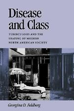 Disease and Class: Tuberculosis and the Shaping of Modern North Americ-ExLibrary