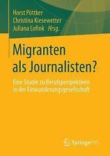 Migranten Als Journalisten? : Eine Studie Zu Berufsperspektiven in der...