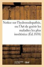 Notice Sur l'Hydrosudopathie, Ou l'Art de Guerir les Maladies les Plus...