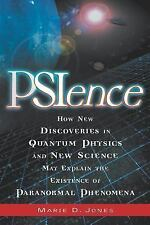 PSIence: How New Discoveries in Quantum Physics and New Science May Explain the