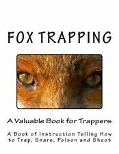 Fox Trapping : A Book of Instruction Telling How to Trap, Snare, Poison and...