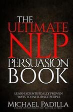 The Ultimate NLP Persuasion Book : Learn Scientifically Proven Ways to...