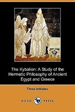 The Kybalion : A Study of the Hermetic Philosophy of Ancient Egypt and Greece...