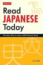 Read Japanese Today : The Easy Way to Learn 400 Practical Kanji by Len Walsh...