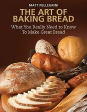 The Art of Baking Bread: What You Really Need to Know to Make Great Bread by Pe