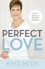 Perfect Love You Can Experience God's Total Acceptance by Joyce Meyer Paperback