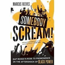 Somebody Scream! : Rap Music's Rise to Prominence in the Aftershock of Black...