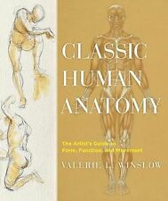 Classic Human Anatomy : The Artist's Guide to Form, Function, and Movement by...