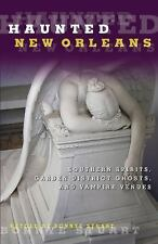 Haunted New Orleans : Southern Spirits, Garden District Ghosts, and Vampire...