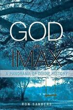 God in IMAX : A Panorama of Divine History by Ron Sanders (2014, Paperback)