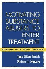 Motivating Substance Abusers to Enter Treatment: Working with Family Members - A