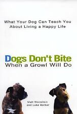 Dogs Don't Bite When a Growl Will Do: What Your Dog Can Teach You Abou-ExLibrary