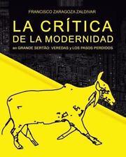 La Crítica de la Modernidad en Grande Sertão: Veredas y Los Pasos Perdidos by...