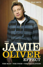 The Jamie Oliver Effect: The Man, the Food, the Revolution Gilly Smith Very Good