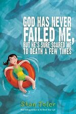 God Has Never Failed Me, But...: He's Sure Scared Me to Death a Few Times, Toler