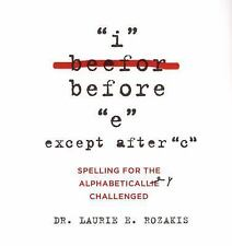 I Before E, Except After C: Spelling for the Alphabetically Challenged-ExLibrary