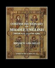 A Concise Dictionary of Middle English : From A. D. 1150 To 1580 by A. Mayhew...