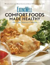 EatingWell Comfort Foods Made Healthy : The Classic Makeover CookbookThe...