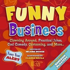 Funny Business: Clowning Around, Practical Jokes, Cool Comedy, Cartooning, and M