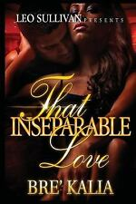 That Inseparable Love by Bre'Kalia (2016, Paperback)