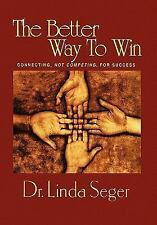 The Better Way To Win, Seger, Linda Th.D, New Book