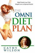 The Omni Diet Plan : High Protein Low Carb Weight Loss to Optimum Health by...