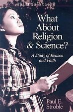 What About Religion and Science?: A Study of Faith and Reason (Faithquestions),
