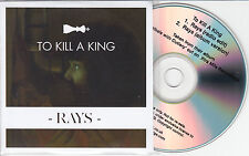 TO KILL A KING Rays 2013 UK 2-trk promo test CD radio edit album version