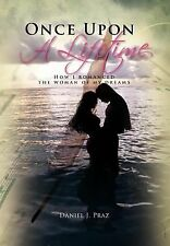 Once upon a Lifetime : How I romanced the woman of my Dreams by Daniel J....