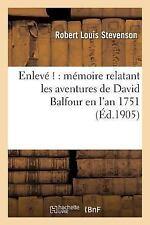 Enleve ! : Memoire Relatant les Aventures de David Balfour en L'an 1751 by...