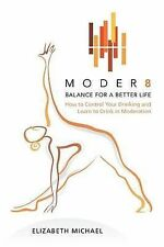 Moder8 - Balance for a Better Life: How to Control Your Drinking and Learn to...