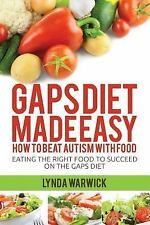 Gaps Diet Made Easy: How to Beat Autism With Food: Eating the Right Food to Suc