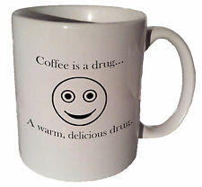 Coffee is a drug A warm, delicious drug 11 oz coffee tea mug
