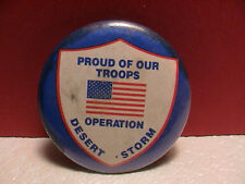 OPERATION DESERT STORM PROUD OF OUR TROOPS IRAQ KUWAIT ARMY MILITARY PINBACK