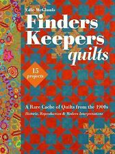 Finders Keepers Quilts : A Rare Cache of Quilts from the 1900s * 15 Projects...