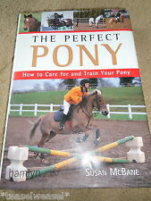 THE PERFECT PONY - HOW TO CARE FOR AND TRAIN YOUR PONY- SUSAN MCBANE 2001 H/B