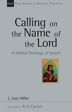New Studies in Biblical Theology: Calling on the Name of the Lord Volume 38...