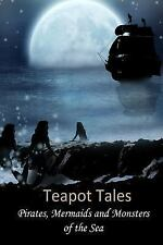 Teapot Tales : Pirates, Mermaids and Monsters of the Sea (UK) by Rebecca Fyfe...