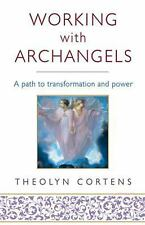 Working with Archangels: A Path to Transformation and Power, Cortens, Theolyn, N