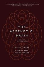 The Aesthetic Brain : How We Evolved to Desire Beauty and Enjoy Art by Anjan...