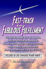Fast-Track to Fabulous Fulfillment : (30 Ethical Street-Smart Tactics,...