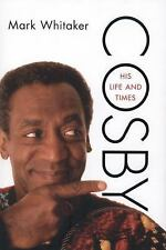 Cosby : His Life and Times by Mark Whitaker 2014 Hardcover