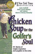 Chicken Soup for the Golfer's Soul : 101 Stories of Insight, Inspiration and...