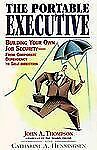 Portable Executive: Building Your Own Job Security from Corporate Dependency to