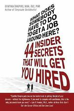 What Does Somebody Have to Do to Get a Job Around Here?: 44 Insider Secrets That