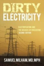 Dirty Electricity : Electrification and the Diseases of Civilization by...