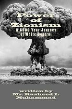 Power of Zionism : A 6,000 Year Journey to White Control by Rasheed Muhammad...