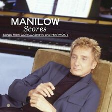 Scores: Songs from Copacabana and Harmony by Barry Manilow (CD, Sep-2004,...