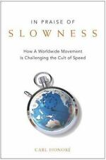 In Praise of Slowness: How A Worldwide Movement Is Challenging the Cult of Spee